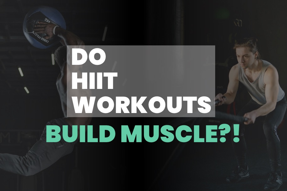 Do HIIT Workouts Build Muscle