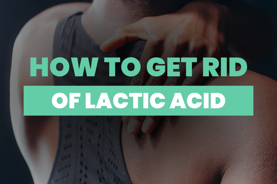 How to Get Rid of Lactic Acid Build Up