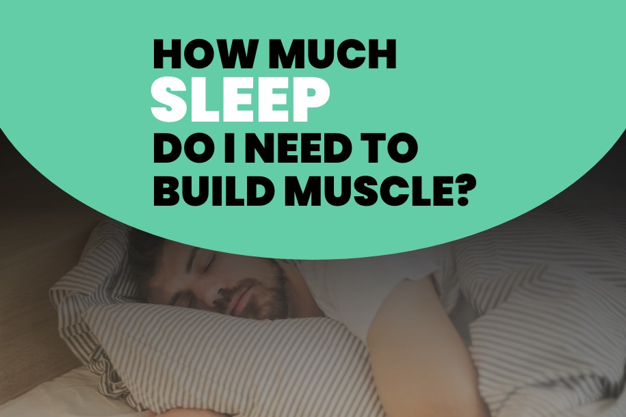 How Much Sleep Do I Need to Build Muscle