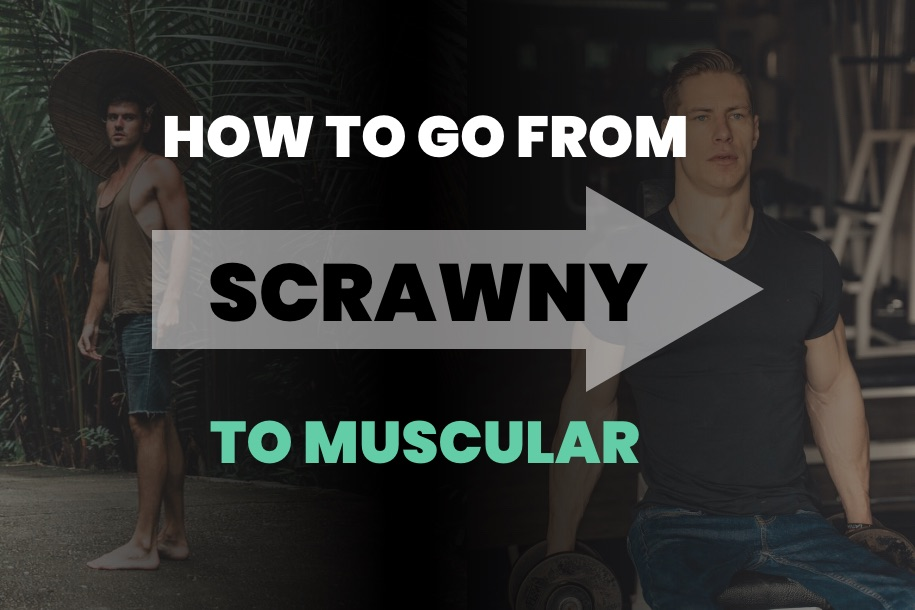 How to go From Scrawny to Muscular