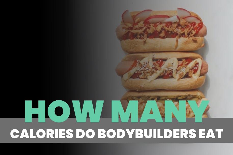 How Many Calories Do Bodybuilders Eat